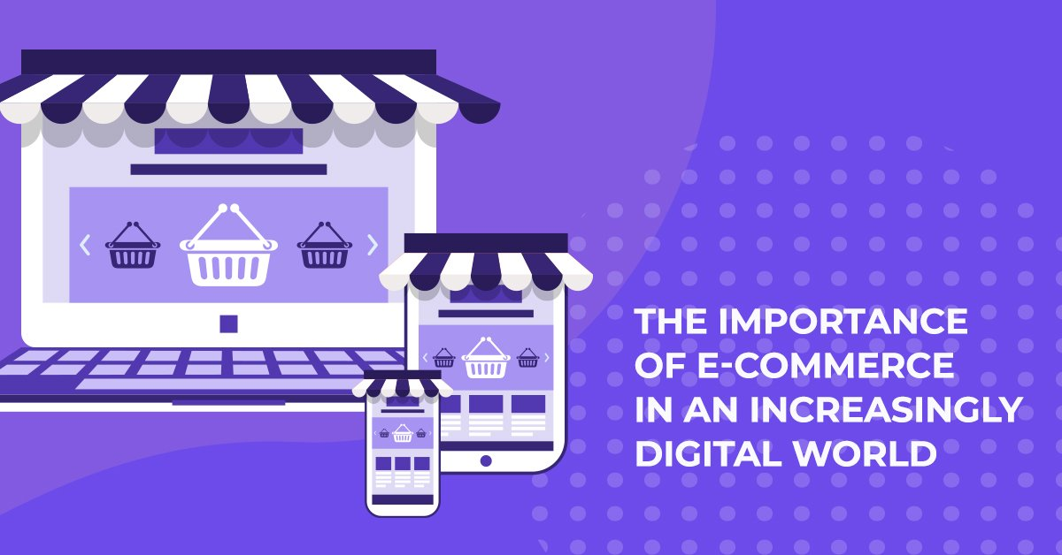 The Importance of E-Commerce In An Increasingly Digital World