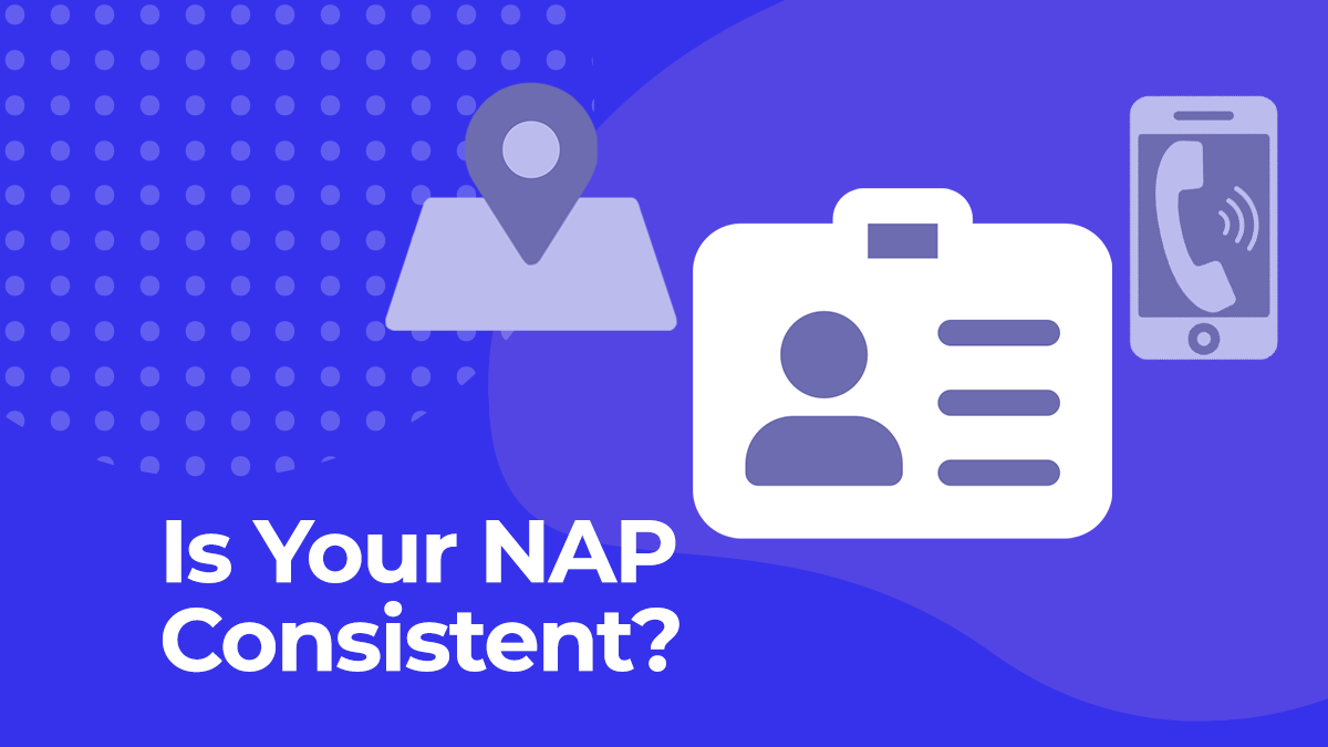Why Your Business Needs To Have Consistent NAP Across The Internet