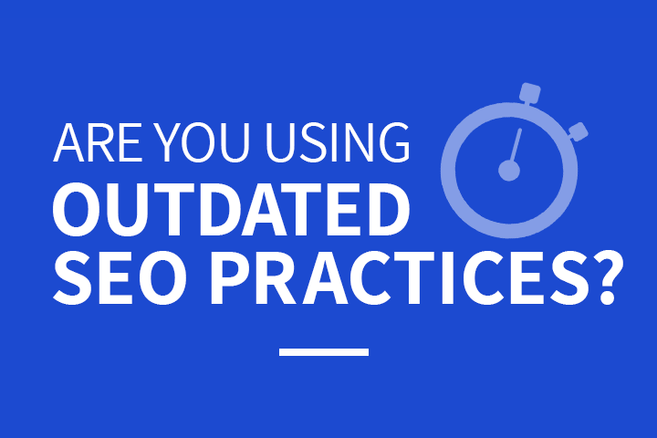 Are You Using Outdated SEO Practices?