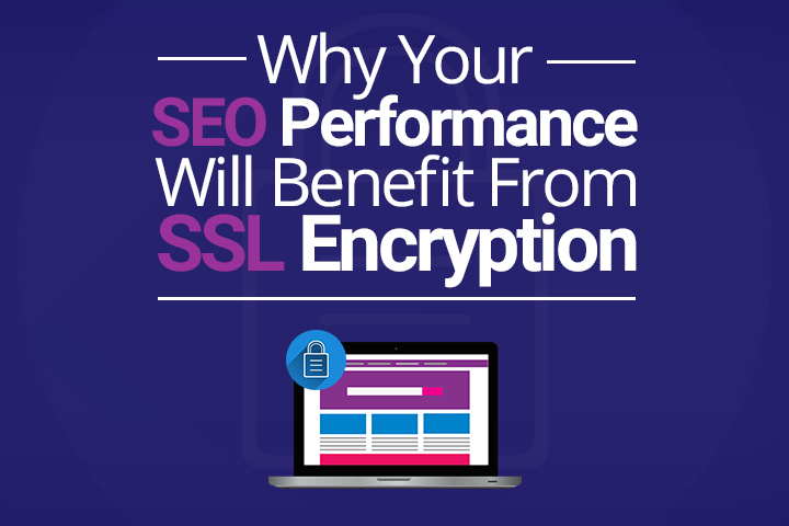 Why Your SEO Performance Will Benefit From SSL Encryption