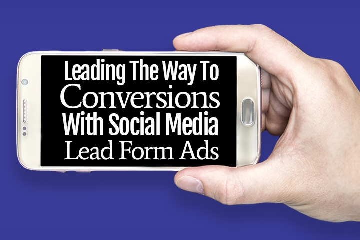 Leading The Way To Conversions  With Social Media Lead Form Ads