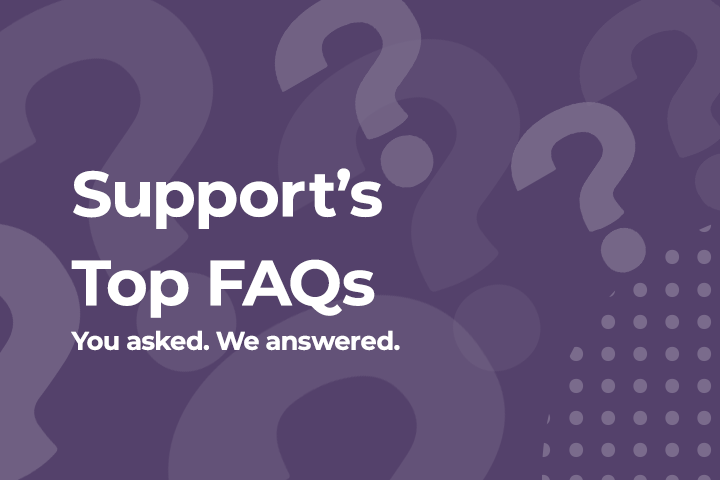 Support's Top FAQs